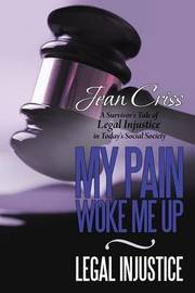My Pain Woke Me Up - Legal Injustice by Jean Criss