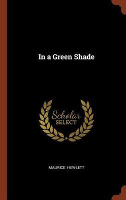 In a Green Shade by Maurice Hewlett