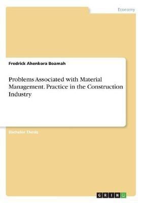 Problems Associated with Material Management. Practice in the Construction Industry by Fredrick Ahenkora Boamah