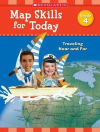 Map Skills for Today: Grade 4 by Scholastic Teaching Resources