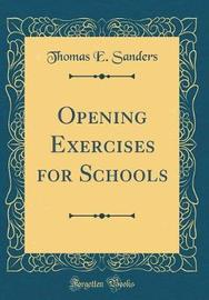 Opening Exercises for Schools (Classic Reprint) by Thomas E Sanders image