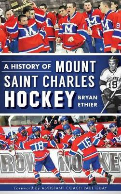 A History of Mount Saint Charles Hockey by Bryan Ethier image