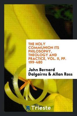 The Holy Communion Its Philosophy, Theology and Practice, Vol. II, Pp. 199-480 by John Bernard Dalgairns image
