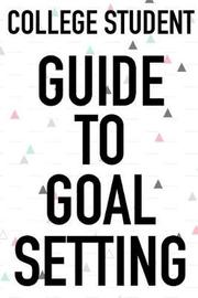 College Student Guide To Goal Setting by Student Life