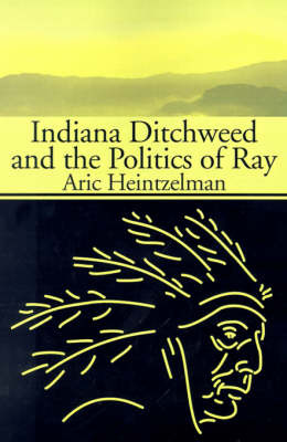 Indiana Ditchweed and the Politics of Ray by Aric Heintzelman image