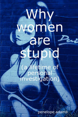 Why Women are Stupid by penelope adams image