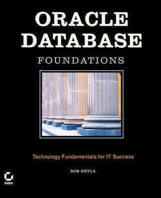 Oracle Database Foundations: Technology Fundamentals for IT Success by Bob Bryla image