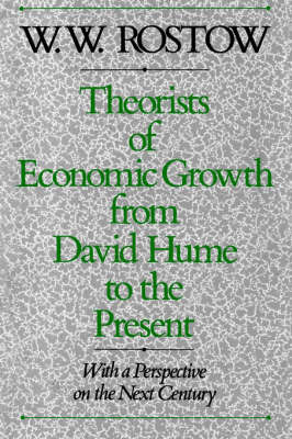 Theorists of Economic Growth from David Hume to the Present by W.W. Rostow