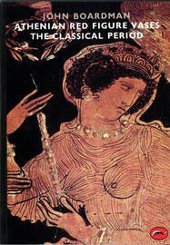 Athenian Red Figure Vases: The Classical Period by John Boardman image