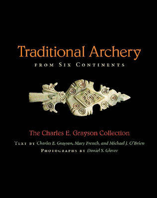 Traditional Archery from Six Continents: The Charles E. Grayson Collection image