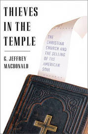 Thieves in the Temple: The Christian Church and the Selling of the American Soul by G Jeffrey MacDonald image