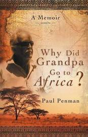 Why Did Grandpa Go to Africa? by Paul Penman