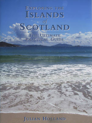 Exploring the Islands of Scotland by Julian Holland