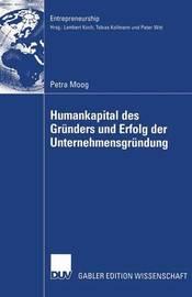 Humankapital Des Grunders Und Erfolg Der Unternehmensgrundung by Petra Moog