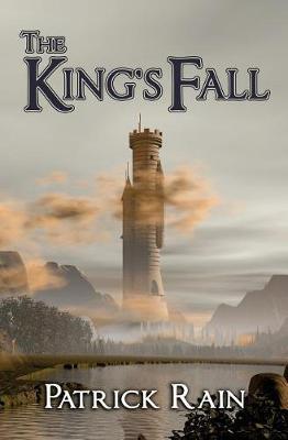 The King's Fall by Patrick Rain
