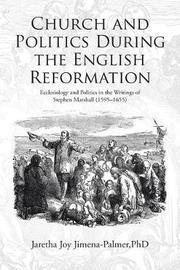 Church and Politics During the English Reformation by Phd Jaretha Joy Jimena-Palmer