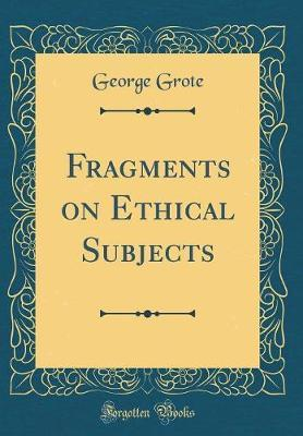 Fragments on Ethical Subjects (Classic Reprint) by George Grote image