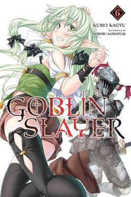 Goblin Slayer, Vol. 6 (light novel) by Kumo Kagyu image
