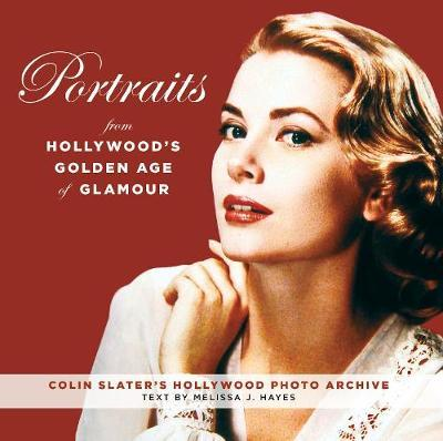 Portraits from Hollywood's Golden Age of Glamour by Colin Slater And The Hollywood Photo Archive
