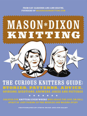 Mason Dixon Knitting: The Curious Knitters' Guide - Stories, Patterns, Advice, Opinions, Questions, Answers, Jokes and Pictures by Kay Gardiner image