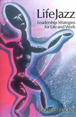 LifeJazz: Leadership Strategies for Life and Work by Richard W. Hacker image