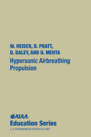 Hypersonic Airbreathing Propulsion by William H. Heiser