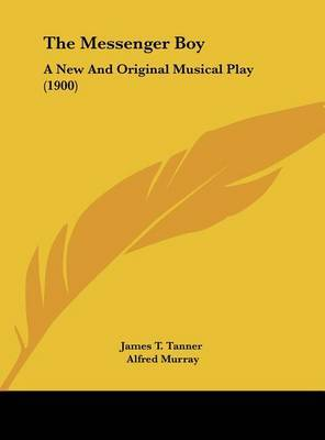 The Messenger Boy: A New and Original Musical Play (1900) by T Tanner James T Tanner image