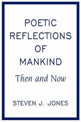 Poetic Reflections of Mankind by Steven J. Jones