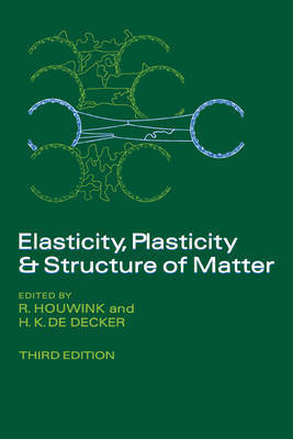 Elasticity, Plasticity and Structure of Matter by R. Houwink
