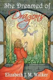 She Dreamed of Dragons by Elizabeth Walker