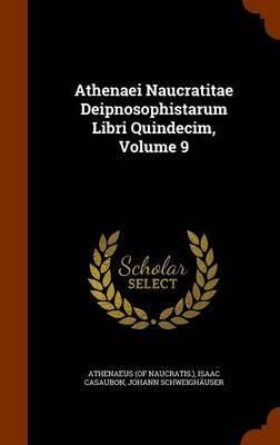 Athenaei Naucratitae Deipnosophistarum Libri Quindecim, Volume 9 by Athenaeus Of Naucratis image