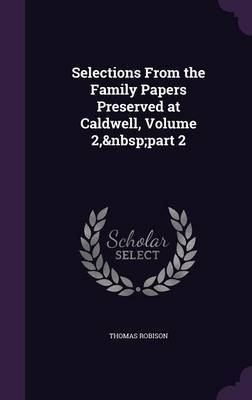 Selections from the Family Papers Preserved at Caldwell, Volume 2, Part 2 by Thomas Robison image