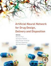 Artificial Neural Network for Drug Design, Delivery and Disposition by Munish Puri
