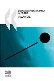 Examens Environnementaux de L'Ocde Examens Environnementaux de L'Ocde: Irlande 2010 by Publishing Oecd Publishing