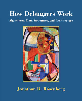 How Debuggers Work by Jonathan B. Rosenberg