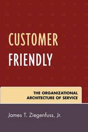 Customer Friendly by James T. Ziegenfuss