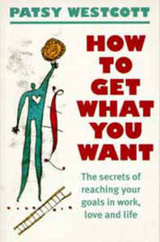 How to Get What You Want by Patsy Westcott image