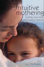 Intuitive Mothering by Lyn Macpherson