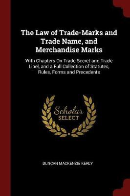 The Law of Trade-Marks and Trade Name, and Merchandise Marks by Duncan Mackenzie Kerly