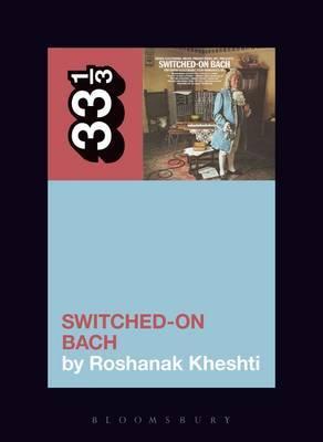 Wendy Carlos's Switched-On Bach by Roshanak Kheshti