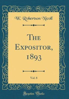 The Expositor, 1893, Vol. 8 (Classic Reprint) by W Robertson Nicoll