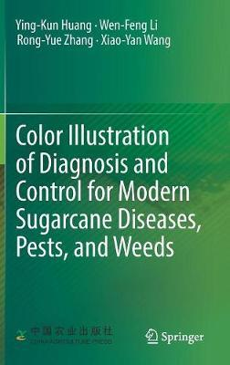 Color Illustration of Diagnosis and Control for Modern Sugarcane Diseases, Pests, and Weeds by Ying-Kun Huang