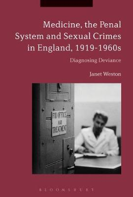 Medicine, the Penal System and Sexual Crimes in England, 1919-1960s by Janet Weston