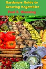 Gardeners Guide to Growing Vegetables by Paul R Wonning