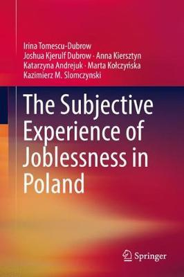 The Subjective Experience of Joblessness in Poland by Joshua Kjerulf Dubrow