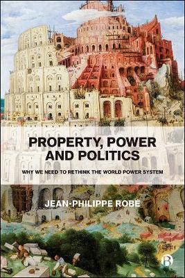 Property, Power and Politics by Jean-Philippe Robe