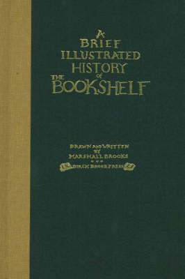 Brief Illustrated History of the Bookshelf: With an Essay Which Pertains to the Subject by Marshall Brooks image