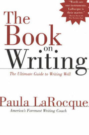 The Book on Writing: The Ultimate Guide to Writing Well by Paula LaRocque image
