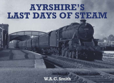 Ayrshire's Last Days of Steam by W.A.C. Smith