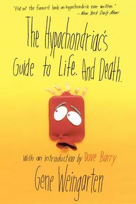 The Hypochondriac's Guide to Life. And Death. by Gene Weingarten image